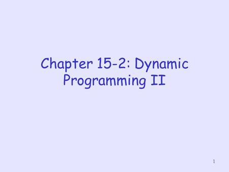 1 Chapter 15-2: Dynamic Programming II. 2 Matrix Multiplication Let A be a matrix of dimension p x q and B be a matrix of dimension q x r Then, if we.