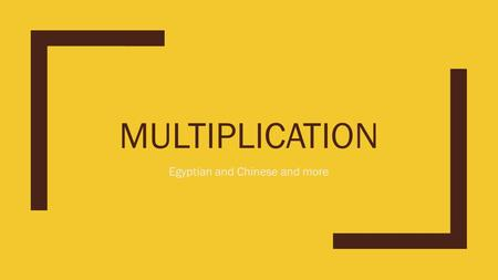 MULTIPLICATION Egyptian and Chinese and more. Pre requisite skills ■Can you double a number? ■Can you add? ■If you can do these things you can do Egyptian.