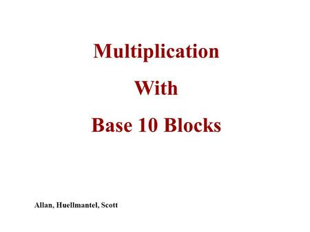 Multiplication With Base 10 Blocks Allan, Huellmantel, Scott.