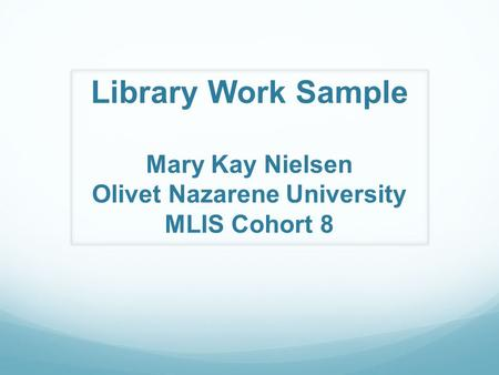 Library Work Sample Mary Kay Nielsen Olivet Nazarene University MLIS Cohort 8.