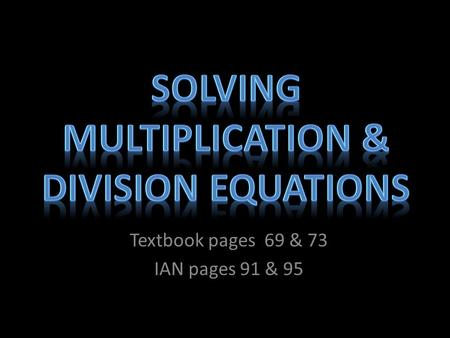 Textbook pages 69 & 73 IAN pages 91 & 95. Each side of the equation must be balanced. We balance an equation by doing the same thing to both sides of.
