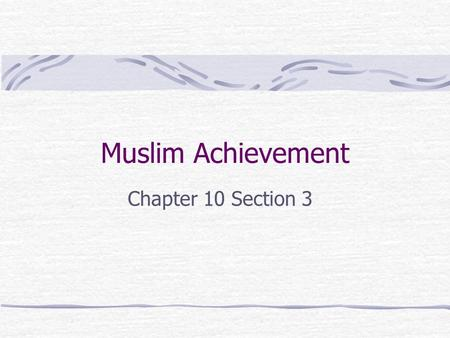 Muslim Achievement Chapter 10 Section 3. Muslim Society The vast Muslim Empire included people of many different lands and cultures. Muslims blended Arabic.