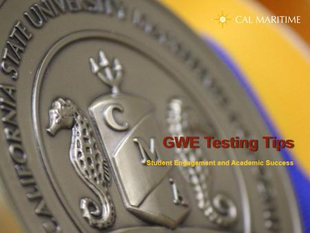 GWE Testing Tips GWE Testing Tips Student Engagement and Academic Success Student Engagement and Academic Success.
