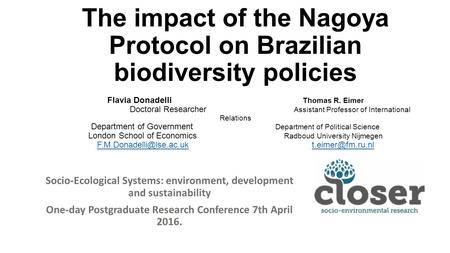 Paradoxes of ratification: The impact of the Nagoya Protocol on Brazilian biodiversity policies Flavia Donadelli Thomas R. Eimer Doctoral Researcher Assistant.