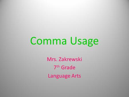 Comma Usage Mrs. Zakrewski 7 th Grade Language Arts 1.