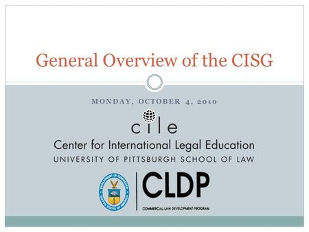 MONDAY, OCTOBER 4, 2010 General Overview of the CISG.