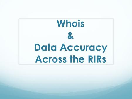 Whois & Data Accuracy Across the RIRs. Terms ISP – An Internet Service Provider is allocated address space by an RIR for the purpose of providing connectivity.