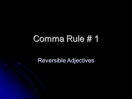 Comma Rule # 1 Reversible Adjectives. The Rule Use a comma in between adjectives, if you can reverse them in a sentence. Use a comma in between adjectives,