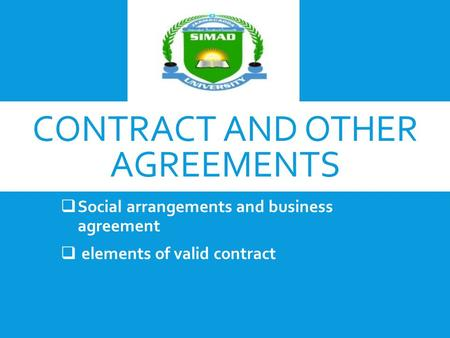 CONTRACT AND OTHER AGREEMENTS  Social arrangements and business agreement  elements of valid contract.