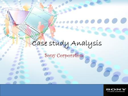 Case study Analysis Sony Corporation. Sony Corporation is a multinational conglomerate corporation headquartered in Minato, Tokyo, Japan. Sony is one.