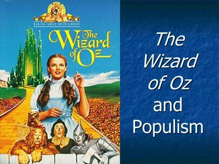 wizard of oz symbolic to the populist era essay In an article entitled the 'wizard of oz' as a monetary allegory (1990), hugh rockoff examined the analogies between baum's use of imagery and the monetary politics of the populist era in the book version of oz , dorothy treads the yellow brick road in silver shoes, not in ruby slippers.