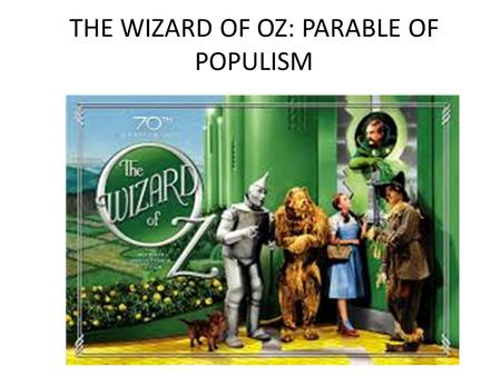 THE WIZARD OF OZ: PARABLE OF POPULISM. THE RISE AND FALL OF POPULISM.