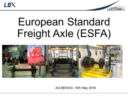 European Standard Freight Axle (ESFA) AG BEWAG -10th May 2016.