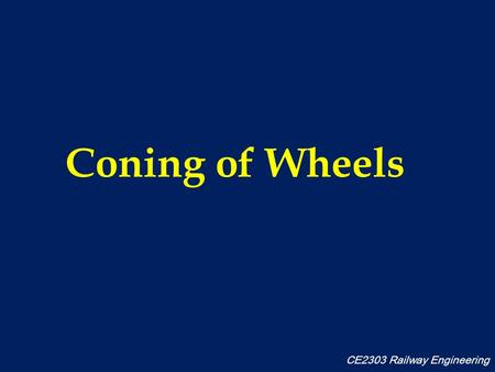 Coning of Wheels CE2303 Railway Engineering. Coning of Wheels The tread of the wheels of a railway vehicle is not made flat, but sloped (1 in 20) like.