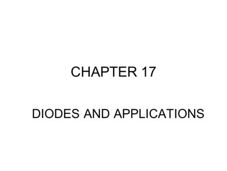 CHAPTER 17 DIODES AND APPLICATIONS. HALF-WAVE RECTIFIERS The basic DC power supply –The dc power supply converts the standard 220 V,50 Hz into a constant.