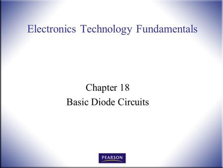 Electronics Technology Fundamentals Chapter 18 Basic Diode Circuits.