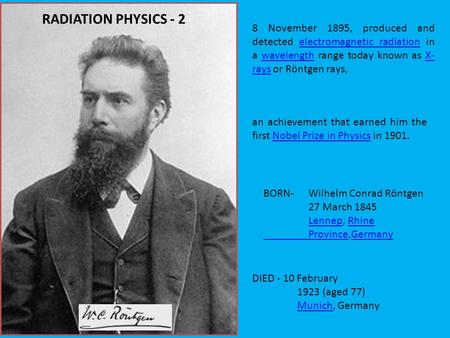 8 November 1895, produced and detected electromagnetic radiation in a wavelength range today known as X- rays or Röntgen rays, electromagnetic radiationwavelengthX-