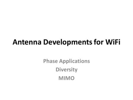 Antenna Developments for WiFi Phase Applications Diversity MIMO.
