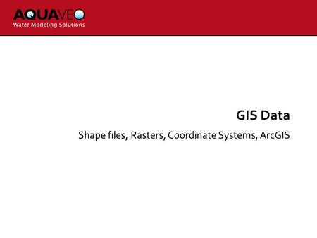 GIS Data Shape files, Rasters, Coordinate Systems, ArcGIS.