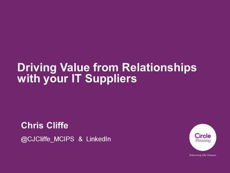 Driving Value from Relationships with your IT Suppliers Chris & LinkedIn.