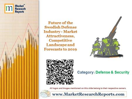 Www.MarketResearchReports.com Category : Defense & Security All logos and Images mentioned on this slide belong to their respective owners.
