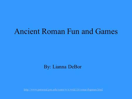 Ancient Roman Fun and Games By: Lianna DeBor