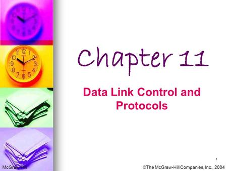 McGraw-Hill©The McGraw-Hill Companies, Inc., 2004 Chapter 11 Data Link Control and Protocols 1.