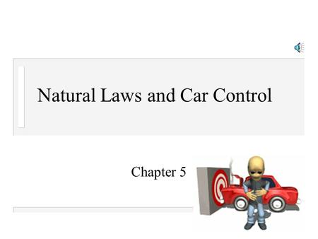 Natural Laws and Car Control Chapter 5 Gravity and Energy of Motion n Gravity: force that pulls all things to earth n Effects of driving up and down.
