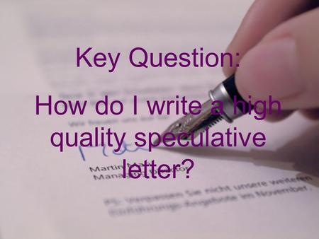 Key Question: How do I write a high quality speculative letter?