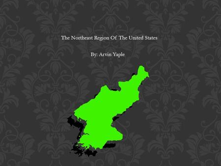 The Northeast Region Of The United States By: Arvin Yaple.