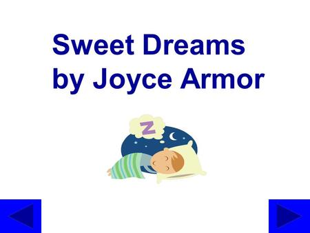 Sweet Dreams by Joyce Armor It's always been a wish of mine (or should I say a dream)