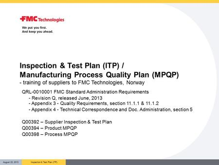 Inspection & Test Plan (ITP) / Manufacturing Process Quality Plan (MPQP) - training of suppliers to FMC Technologies, Norway QRL-0010001 FMC Standard.