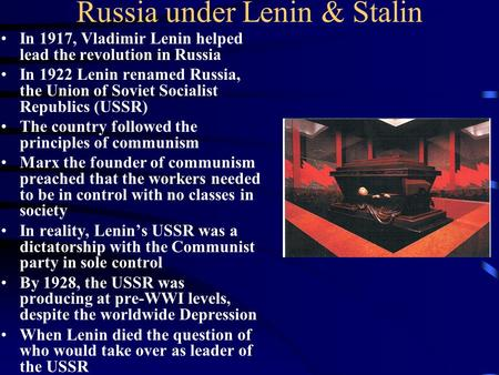 Russia under Lenin & Stalin In 1917, Vladimir Lenin helped lead the revolution in Russia In 1922 Lenin renamed Russia, the Union of Soviet Socialist Republics.
