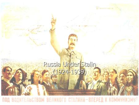 Russia Under Stalin (1924-1939). Rise of Stalin Before 1917 Revolution Stalin helped Lenin in revolutionary activities Before 1917 Revolution Stalin helped.