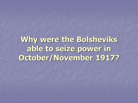 Why were the Bolsheviks able to seize power in October/November 1917?