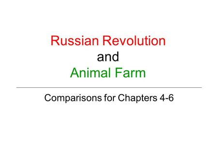 Russian Revolution and Animal Farm Comparisons for Chapters 4-6.