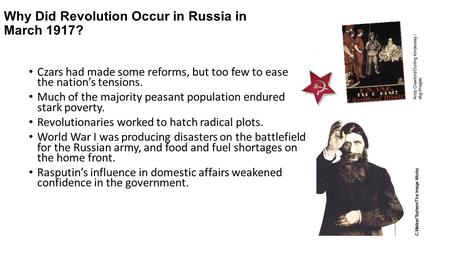 Why Did Revolution Occur in Russia in March 1917? Czars had made some reforms, but too few to ease the nation's tensions. Much of the majority peasant.