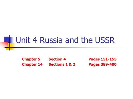 Unit 4 Russia and the USSR Chapter 5Section 4Pages 151-155 Chapter 14Sections 1 & 2Pages 389-400.