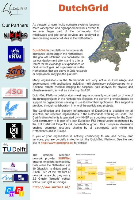 DutchGrid KNMI KUN Delft Leiden VU ASTRON WCW Utrecht Telin Amsterdam Many organizations in the Netherlands are very active in Grid usage and development,