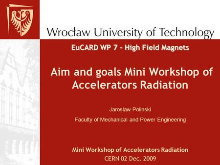 EuCARD WP 7 – High Field Magnets EuCARD WP 7 – High Field Magnets Aim and goals Mini Workshop of Accelerators Radiation Mini Workshop of Accelerators Radiation.