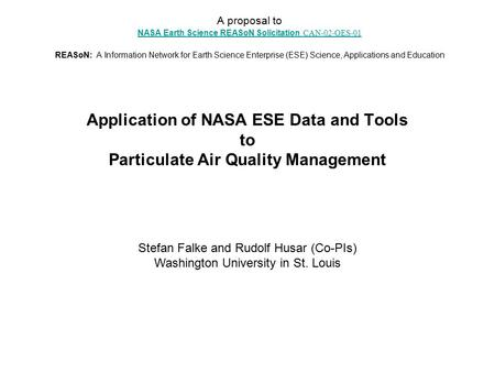 Application of NASA ESE Data and Tools to Particulate Air Quality Management A proposal to NASA Earth Science REASoN Solicitation CAN-02-OES-01 REASoN: