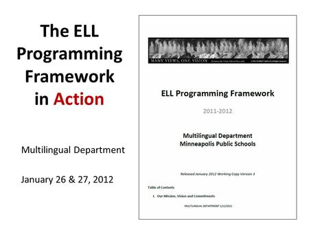 The ELL Programming Framework in Action Multilingual Department January 26 & 27, 2012.