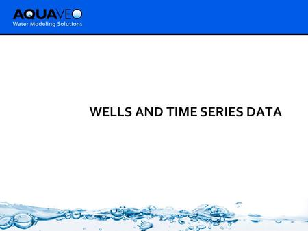 WELLS AND TIME SERIES DATA. Framework Temporal Aquifers & Wells.