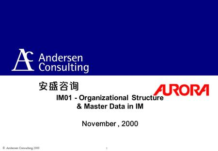  Andersen Consulting 2000 1 IM01 - Organizational Structure & Master Data in IM November, 2000.