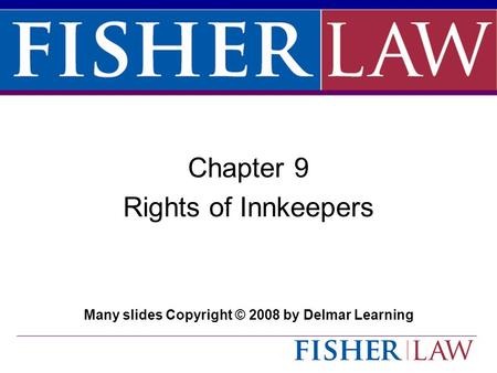 Click to edit Master title style Chapter 9 Rights of Innkeepers Many slides Copyright © 2008 by Delmar Learning.