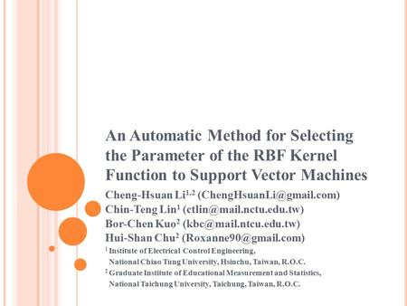 An Automatic Method for Selecting the Parameter of the RBF Kernel Function to Support Vector Machines Cheng-Hsuan Li 1,2 Chin-Teng.