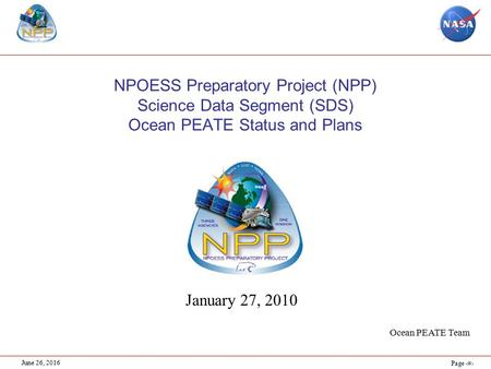 Page 1 June 26, 2016 NPOESS Preparatory Project (NPP) Science Data Segment (SDS) Ocean PEATE Status and Plans January 27, 2010 Ocean PEATE Team.