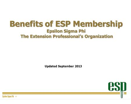 Benefits of ESP Membership Epsilon Sigma Phi The Extension Professional's Organization Updated September 2013.