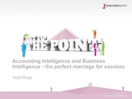 Accounting Intelligence and Business Intelligence - the perfect marriage for success Noah Kluge.