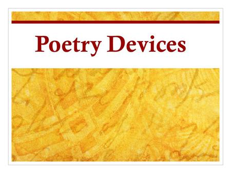 Poetry Devices POETRY Poetry is not easily defined. Often it takes the form of verse, but not all poetry has this structure. Poetry is a creative use.